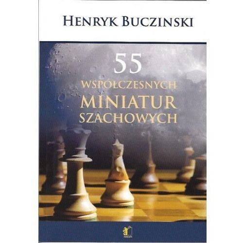 55 Współczesnych miniatur szachowych - Henryk Bucziński, Henryk Buczinski