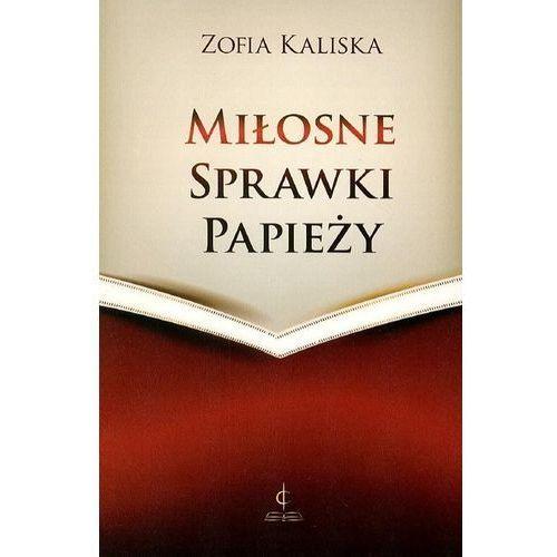 Miłosne sprawki papieży - Zofia Kaliska - Dla Ciebie 5% taniej - skorzystaj z kuponu ij5o836q (9788363788049)