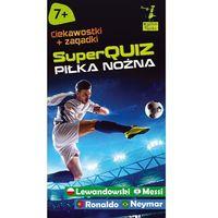 SuperQuiz Piłka nożna - Wysyłka od 3,99 (9788377887509)