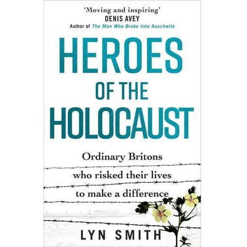 Heroes of the Holocaust.. Ordinary Britons who risked their lives to make a difference - Smith Lyn - książka (288 str.)