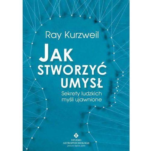 Jak Stworzyć Umysł Sekrety Ludzkich Myśli Ujawnione - Ray Kurzweil, oprawa miękka