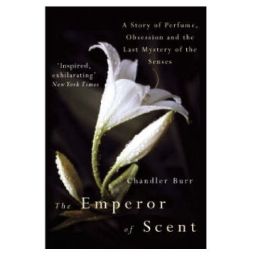 Emperor of Scent A Story of Perfume Obsession & the Last (9780099460237)