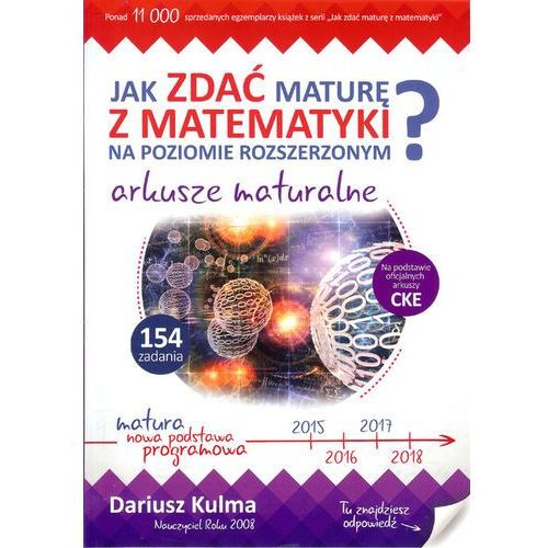 Jak Zdać Maturę z Matematyki na Poziomie Rozszerzonym? Arkusze Maturalne (52 str.)